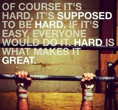 Of course it's hard, it's supposed to be hard. If it's easy, everyone would do it. Hard is what makes it great! Motivate