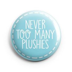 """""""Never Too Many Plushies"""" A perfect pin for the plush lover in your life! Every pin produced by BeeZeeArt is created with unique art, printed in home, and made by hand using a professional quality but"""