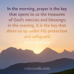 """""""In the morning, prayer is the key that opens to us the treasures of God's mercies and blessings; in the evening, it is the key that shuts us up under his protection and safeguard."""""""