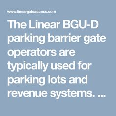 The Linear BGU-D parking barrier gate operators are typically used for parking lots and revenue systems. Through switch selections, the gate operator is universal and suitable for all installation and operational functions.