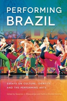 Performing Brazil: Essays on Culture, Identity, and the Performing Arts