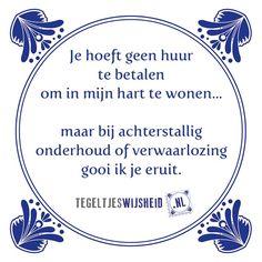 Je hoeft geen huur te betalen Een leuk cadeautje nodig? op www.tegeltjeswijsheid.nl vind je nog meer leuke spreuken en tegels of maak je eigen tegeltje. #tegeltjeswijsheid #quote #grappig #tekst #tegel #oudhollands #dutch #wijsheid #spreuk #gezegde #cadeau #tegeltje #wise #humor #funny #hollands #dutch #spreuken #huur #vriendschap