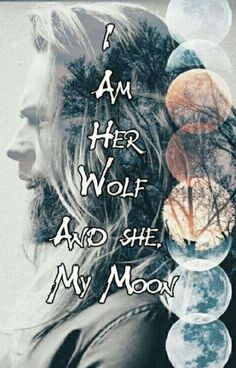 I am her Wolf and she my moon