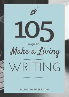 Consider these 105 ways to make a living writing if you want to earn a full-time writing income as a freelance writer, indie author, or blogger.
