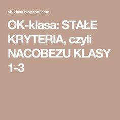 OK-klasa: STAŁE KRYTERIA, czyli NACOBEZU KLASY 1-3 Learning To Relax, Ways Of Learning, Learning Styles, Learning Process, Student Learning, Importance Of Education, Language Quotes, Classroom Language, Learn A New Language
