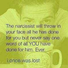 The narcissist will throw in your face all he has done for you but never say one word of all you have done for him. Narcissistic People, Narcissistic Mother, Narcissistic Behavior, Narcissistic Sociopath, Narcissistic Abuse Recovery, Abusive Relationship, Toxic Relationships, Relationship Tips, Marriage Tips