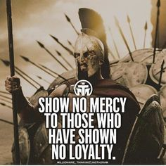 badass quotes Show no mercy to those who have shown no loyalty life quotes quotes quote inspirational quotes life quotes and sayings Epic Quotes, Badass Quotes, Wisdom Quotes, True Quotes, Great Quotes, Motivational Quotes, Inspirational Quotes, 300 Movie Quotes, Quotes Quotes