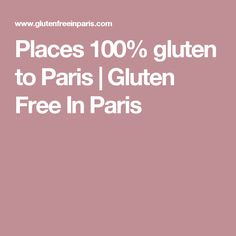 Places 100% gluten to Paris | Gluten Free In Paris