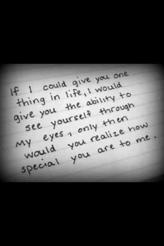 If you could see yourself through my eyes ..........