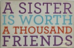 """""""A Sister is Worth a Thousand Friends""""Box Sign features colorful writing on a white background.Size: 4""""H x 6""""L x 1""""D"""