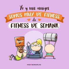 Yo y mis amigos somos muy de fitness, de fitness de semana.