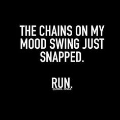 The chains on my mood swing just snapped. - lol moodiness PMS any reason bad mood funny humor The Words, Sarcastic Quotes, Me Quotes, Funny Sarcastic, Funny Bipolar Quotes, Sassy Quotes Bitchy, Bad Mood Quotes, Humorous Quotes, Random Quotes