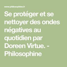 Se protéger et se nettoyer des ondes négatives au quotidien par Doreen Virtue. - Philosophine