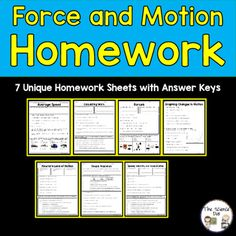 Force and Motion Homework.  This resource contains 7 unique homework sheets (front and back with answer keys).  These assignments are perfect for weekly homework, assessments, or substitute plans.  Check out the preview of this product to see example photos.