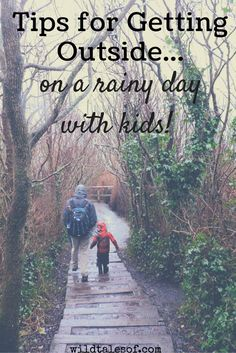 Tips for Getting Outside with Kids on Rainy Days   WildTalesof.com