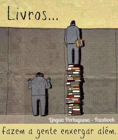 Livros fazem a gente enxergar além.