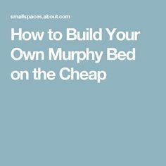 How to Build Your Own Murphy Bed on the Cheap