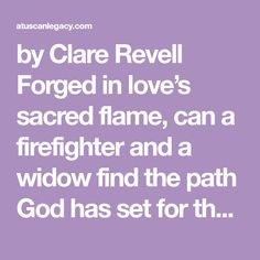 by Clare Revell Forged in love's sacred flame, can a firefighter and a widow find the path God has set for them? Ric Rossi left the family farm in Tuscany and never looked back. Working as a firefi…