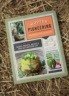 Modern Pioneering by Georgia Pellegrini . . . learning how to step off the grid . . in your own way. {junk gypsy co}