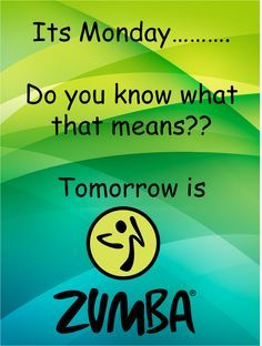#Zumba #Quotes It's Monday do you know what that means? Tomorrow is Zumba cpinnell.zumba.com  www.fb.com/zumbainlacrosse