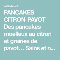 PANCAKES CITRON-PAVOT Des pancakes moelleux au citron et graines de pavot… Sains et nourrissants grâce aux flocons d'avoine ! ⊗Sans…