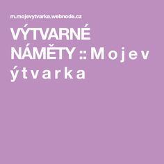 VÝTVARNÉ NÁMĚTY :: M o j e v ý t v a r k a Education, Ms, Crafts, Manualidades, Handmade Crafts, Onderwijs, Craft, Learning, Arts And Crafts