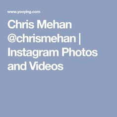 Chris Mehan @chrismehan | Instagram Photos and Videos