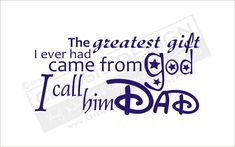 """The greatest gift I ever had came from God, I call him Dad."""