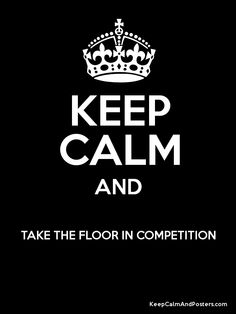 Keep Calm and TAKE THE FLOOR IN COMPETITION... indoor percussion <3