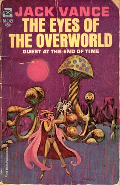 Ace The Eyes of the Overworld by Jack Vance, Cover by Jack Gaughan. Fantasy Book Covers, Book Cover Art, Fantasy Books, Book Art, Vintage Book Covers, Comic Book Covers, Vintage Books, Vintage Stuff, Pulp Fiction Book
