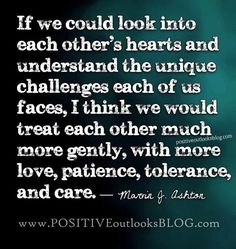 If...  but not if...so just be gentle, love, be patient, tolerant...just care.