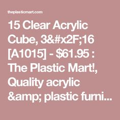 15 Clear Acrylic Cube, 3/16 [A1015] - $61.95 : The Plastic Mart!, Quality acrylic & plastic furniture, display, & product leader since 1961