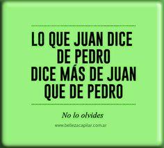Lo que Juan dice de Pedro, dice más Juan que de Pedro. Christian Diaz by. Belleza Capilar www.bellezacapilar.com.ar/nov