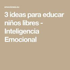 3 ideas para educar niños libres - Inteligencia Emocional