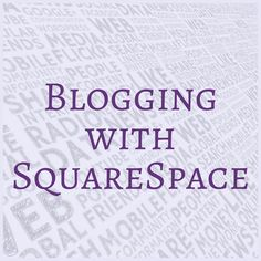 Using the Squarespace website builder to create and manage a blog.