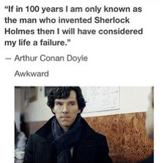 """I wonder how Conan Doyle would feel knowing that there is an army of people still walking around today saying """"I believe in Sherlock Holmes""""."""