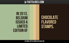In 2013, Belgium issued a limited edition of    chocolate flavored stamps.