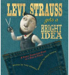 Retells, in tall-tale fashion, how Levi Strauss went to California during the Gold Rush, saw the need for a sturdier kind of trouser, and invented jeans.