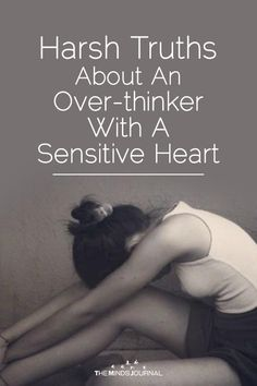 Harsh Truths About An Over-thinker With A Sensitive Heart