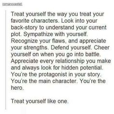 Treat yourself the way you treat your favorite characters...