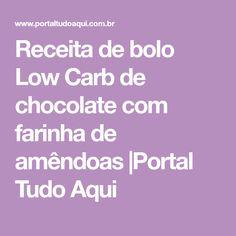 Receita de bolo Low Carb de chocolate com farinha de amêndoas |Portal Tudo Aqui