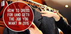 How to Dress for (and Get!) the Job You Want in 2015