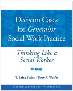 Bestseller Books Online Decision Cases for Generalist Social Work Practice: Thinking Like a Social Worker T. Laine Scales, Terry A. Wolfer $54.31  - http://www.ebooknetworking.net/books_detail-0534521940.html