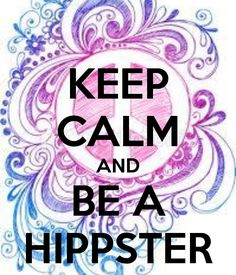 KEEP CALM AND BE A HIPPSTER