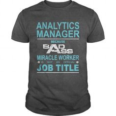 Because Badass Miracle Worker Is Not An Official Job Title ANALYTICS MANAGER T-Shirts, Hoodies (19$ ===► Get Now!)