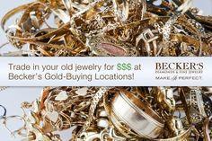 Trade in your old jewelry for $$$ at  Becker's Gold-Buying Locations!