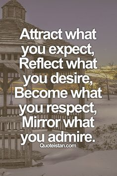 Attract what you expect, Reflect what you desire, Become what you respect, Mirror what you admire. #motivation #quote