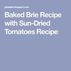 Baked Brie Recipe with Sun-Dried Tomatoes Recipe