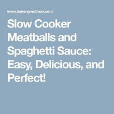 Slow Cooker Meatballs and Spaghetti Sauce: Easy, Delicious, and Perfect!