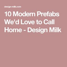 10 Modern Prefabs We'd Love to Call Home - Design Milk